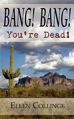 Bang! Bang! You're Dead! : A Guide to Self-empowerment - Ellen Collinge