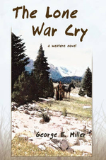 The Lone War Cry : A Western Novel - George E Miller