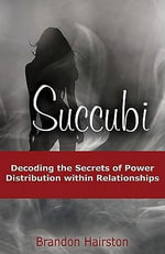 Succubi : Decoding the Secrets of Power Distribution within Relationships - Brandon Hairston