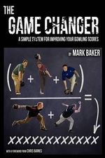 The Game Changer : A Simple System for Improving Your Bowling Scores - Mark Baker