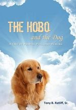 The Hobo and the Dog : A Tale of Prayer, Pets, and Healing - Sr. Tony B. Ratliff