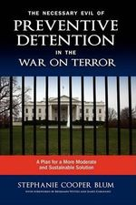 The Necessary Evil of Preventive Detention in the War on Terror : A Plan for a More Moderate and Sustainable Solution - Stephanie Cooper Blum