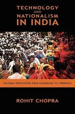 Technology and Nationalism in India : Cultural Negotiations from Colonialism to Cyberspace - Rohit Chopra