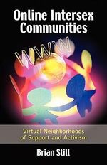 Online Intersex Communities : Virtual Neighborhoods of Support and Activism - Brian Still