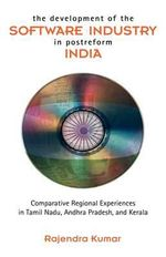 The Development of the Software Industry in Postreform India : Comparative Regional Experiences in Tamil Nadu, Andhra Pradesh, and Kerala - Rajendra Kumar