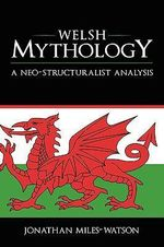 Welsh Mythology : A Neo-Structuralist Analysis - Jonathan Miles-Watson