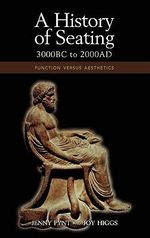 A History of Seating, 3000 BC to 2000 Ad : Function Versus Aesthetics - Jenny Pynt