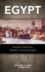 Egypt : Ancient Histories, Modern Archaeologies