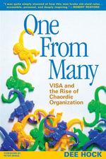 One from Many : VISA and the Rise of Chaordic Organization - Dee Hock