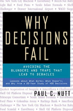 Why Decisions Fail : Avoiding the Blunders and Traps That Lead to Debacles - Paul Nutt