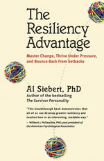 The Resiliency Advantage : Master Change, Thrive Under Pressure, and Bounce Back from Setbacks - Al Siebert