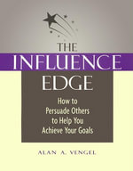 The Influence Edge : How to Persuade Others to Help You Achieve Your Goals - Alan Vengel