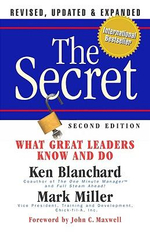 The Secret: What Great Leaders Know -- And Do :  What Great Leaders Know -- And Do - Ken Blanchard, Jr.
