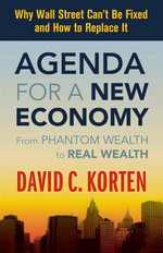 Agenda for a New Economy : From Phantom Wealth to Real Wealth - David C. Korten