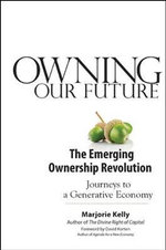 Owning Our Future : The Emerging Ownership Revolution - Marjorie Kelly