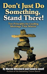 Don't Just Do Something, Stand There! : Ten Principles for Leading Meetings That Matter - Marvin R. Weisbord