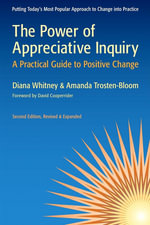 The Power of Appreciative Inquiry : A Practical Guide to Positive Change - Diana D. Whitney
