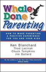 Whale Done Parenting :  How to Make Parenting a Positive Experience for You and Your Kids - Ken Blanchard