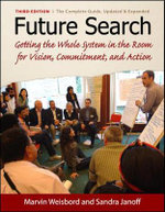 Future Search : Getting the Whole System in the Room for Vision, Commitment, and Action - Marvin Weisbord