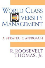 World Class Diversity Management : A Strategic Approach - Roosevelt Thomas