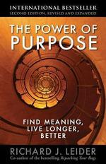 The Power of Purpose : Find Meaning, Live Longer, Better - Richard J. Leider