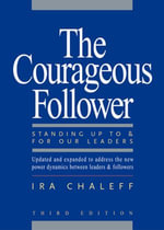 The Courageous Follower : Standing Up to and for Our Leaders - Ira Chaleff