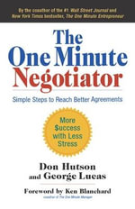 One Minute Negotiator :  Simple Steps to Reach Better Agreements - Don Hutson