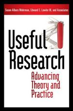 Useful Research : Advancing Theory and Practice - Susan Albers Mohrman