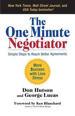 The One Minute Negotiator : Simple Steps to Reach Better Agreements - Don Hutson