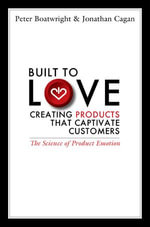 Built to Love : Creating Products That Captivate Customers - Peter Boatwright