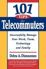 101 Tips for Telecommuters : Successfully Manage Your Work, Team, Technology, and Family - Debra Dinnocenzo