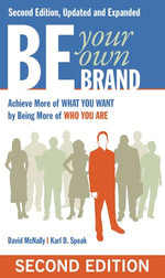 Be Your Own Brand : Achieve More of What You Want by Being More of Who You Are - David McNally