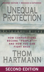 Unequal Protection : How Corporations Became
