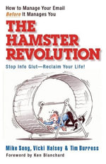 The Hamster Revolution : How to Manage Your Email Before It Manages You - Mike Song