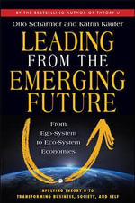 Leading from the Emerging Future : From Ego-System to Eco-System Economies - C. Otto Scharmer