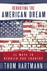 Rebooting the American Dream : 11 Ways to Rebuild Our Country - Thom Hartmann