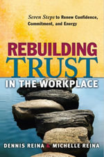 Rebuilding Trust in the Workplace : Seven Steps to Renew Confidence, Commitment, and Energy - Dennis S. Reina