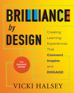 Brilliance by Design : Creating Learning Experiences That Connect, Inspire, and Engage - Vicki Halsey