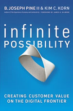 Infinite Possibility : Creating Customer Value on the Digital Frontier - B. Joseph Pine II