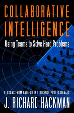Collaborative Intelligence : Using Teams to Solve Hard Problems - J. Richard Hackman