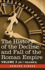 The History of the Decline and Fall of the Roman Empire, Vol. III - Edward Gibbon