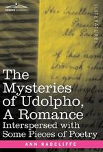 The Mysteries of Udolpho, a Romance : Interspersed with Some Pieces of Poetry - Ann Ward Radcliffe
