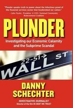 Plunder : Investigating Our Economic Calamity and the Subprime Scandal - Danny Schechter