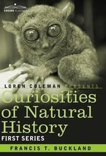 Curiosities of Natural History, in Four Volumes : First Series - Francis T Buckland