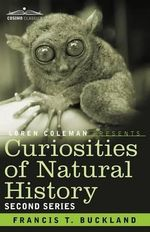 Curiosities of Natural History, in Four Volumes : Second Series - Francis T Buckland