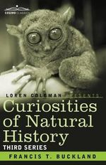 Curiosities of Natural History, in Four Volumes : Third Series - Francis T Buckland
