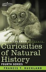 Curiosities of Natural History, in Four Volumes : Fourth Series - Francis T Buckland