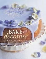 Bake & Decorate : Charming Cakes, Cupcakes & Cookies For Every Occasion - Fiona Cairns