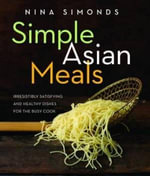 Simple Asian Meals : Irresistibly Satisfying and Healthy Dishes for the Busy Cook - Nina Simonds