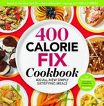 400 Calorie Fix Cookbook : 400 All-new Simply Satisfying Meals - Liz Vaccariello